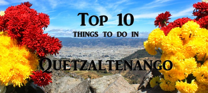 My Top Ten of Quetzaltenango (Xela)